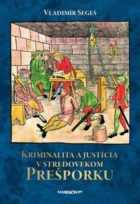 Kriminalita a justícia v stredovekom Prešporku