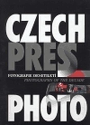 Czech Press Photo - Fotografie desetiletí