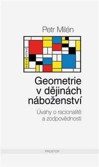 Geometrie v dějinách náboženství. Úvahy o racionalitě a zodpovědnosti