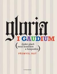 Gloria i gaudium. Česká písnička mezi kostelem a hospodou