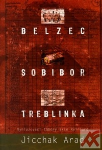 Belzec, Sobibor, Treblinka. Vyhlazovací tábory akce Reinhard