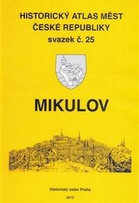Mikulov. Historický atlas měst České republiky svazek č. 25