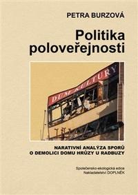 Politika poloveřejnosti. Narativní analýza sporů o demolici domu hrůzy u Radbuzy