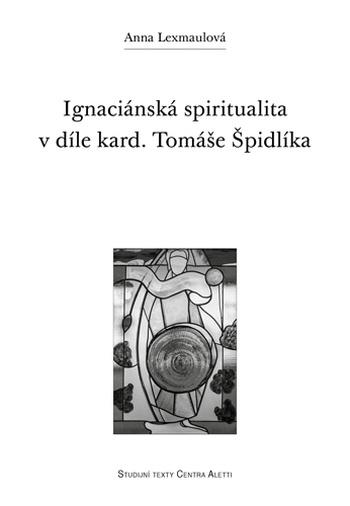 Ignaciánská spiritualita v díle kard. Tomáše Špidlíka