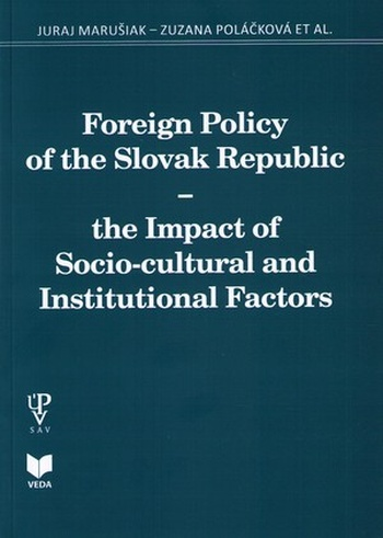Foreign Policy of the Slovak Republic. The Impact of Socio-cultural and Institut