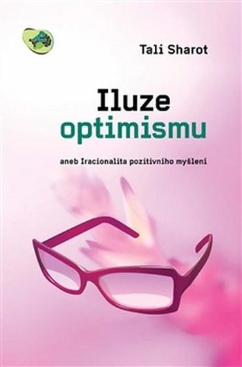 Iluze optimismu aneb Iracionalita pozitivního myšlení