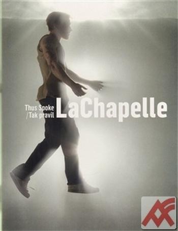 Tak pravil LaChapelle / Thus Spoke LaChapelle