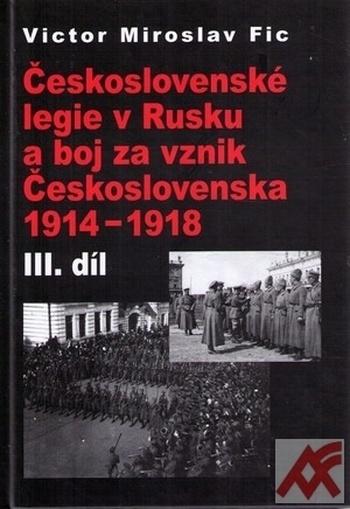 Československé legie v Rusku a boj za vznik Československa 1914-1918 III. díl