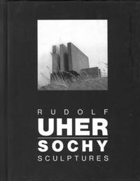 Rudolf Uher: Sochy / Sculptures
