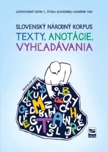 Slovenský národný korpus: Texty, anotácie, vyhľadávania