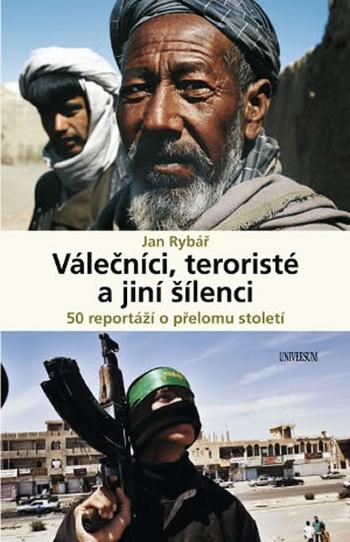Válečníci, teroristé a jiní šílenci. 50 reportáží o přelomu století