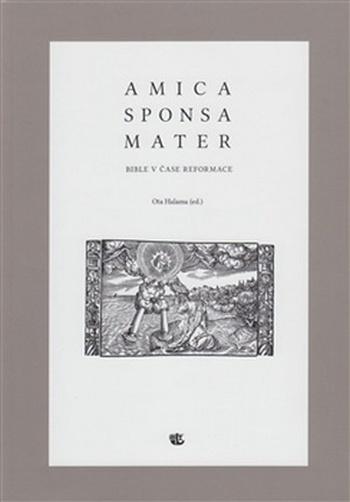 Amica sponsa mater. Bible v čase reformace