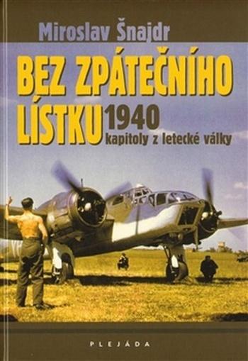 Bez zpátečního lístku. Kapitoly z letecké války 1940