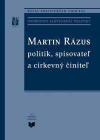 Martin Rázus. Politik, spisovateľ a cirkevný činiteľ