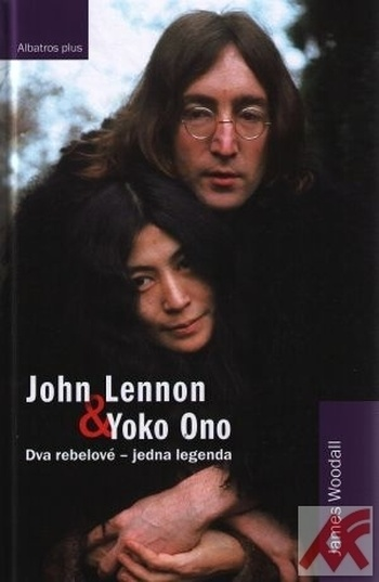 John Lennon & Yoko Ono. Dva rebelové - jedna legenda