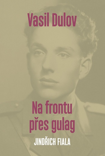 Vasil Dulov. Na frontu přes gulag