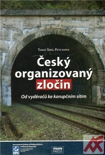 Český organizovaný zločin. Od vyděračů ke korupčním sítím