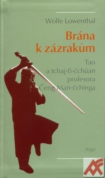 Brána k zázrakům. Tao a tchaj-ti-čchüan profesora Čeng Man-čchinga