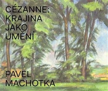 Cézanne. Krajina jako umění