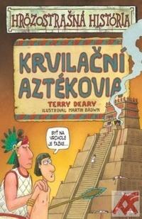 Krvilační Aztékovia - Hrôzostrašná história