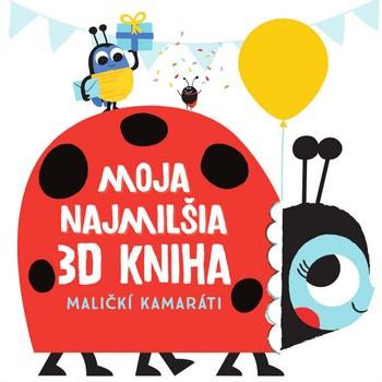 Moja najmilšia 3D kniha - Maličkí kamaráti