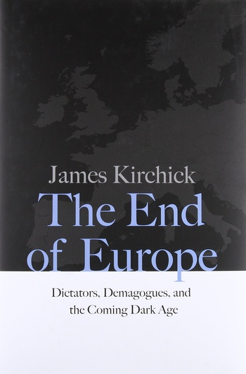 The End of Europe. Dictators, Demagogues, and the Coming Dark Age