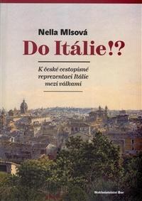 Do Itálie!? K české cestopisné reprezentaci Itálie mezi válkami
