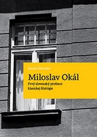 Miloslav Okál. Prvý slovenský profesor klasickej filológie