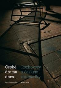 České drama dnes. Rozhovory s českými dramatiky