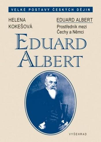 Eduard Albert. Prostředník mezi Čechy a Němci