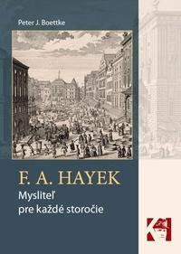 F. A. Hayek. Mysliteľ pre každé storočie