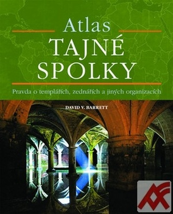 Atlas - Tajné spolky. Pravda o templářích, zednářích a jiných organizacích