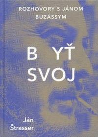 Byť svoj - Rozhovory s Jánom Buzássym