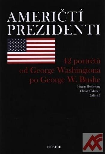 Američtí prezidenti. 42 portétů od George Washingtona po George W. Bushe