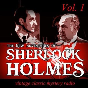 The New Adventures of Sherlock Holmes, Vol. 1: Vintage Classic Mystery Radio