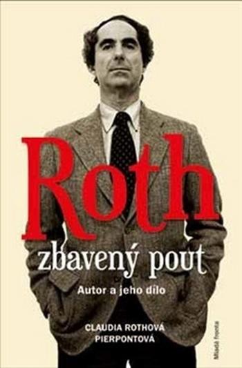 Roth zbavený pout. Autor a jeho dílo