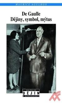 De Gaulle. Dějiny, symbol, mýtus