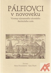 Pálfiovci v novoveku. Vzostup významného uhorského šľachtického rodu