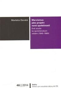 Marxismus jako projekt nové společnosti. Dvě studie ke společenským vědám (1945-