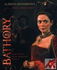 Alžbeta Báthoryová - Obeť, alebo vrah?