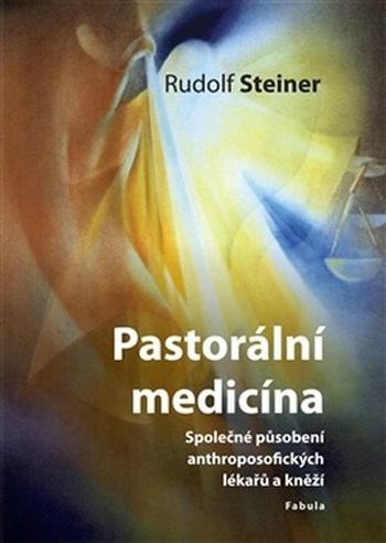 Pastorální medicína. Společné působení anthroposofických lékařů a kněží