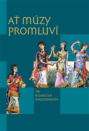 Ať múzy promluví. Tři byzantská kvazidramata