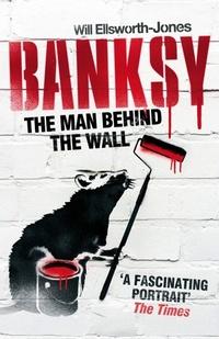 Banksy. The Man Behind The Wall