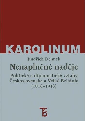 Nenaplněné naděje: politické a diplomatické vztahy Československa a Velké Britán