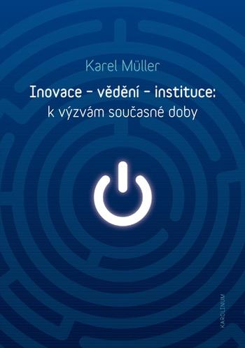 Inovace - vědění - instituce: k výzvám současné doby