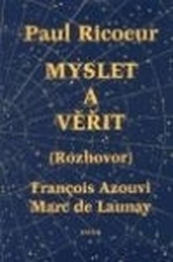 Paul Ricoeur - Myslet a věřit. Kritika a přesvědčení (Rozhovor)