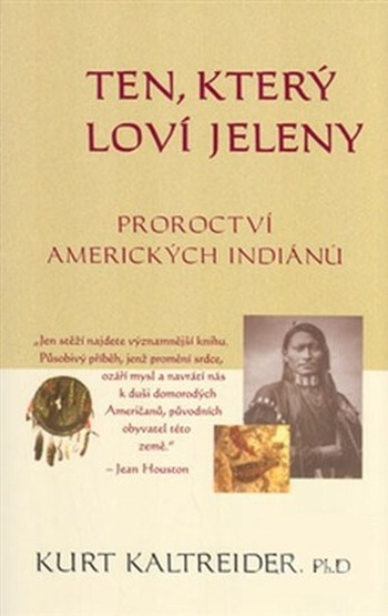 Ten, který loví jeleny. Proroctví amerických indiánu