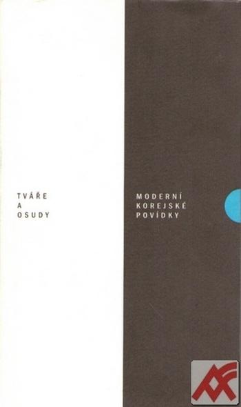 Tváře a osudy. Moderní korejské povídky I.