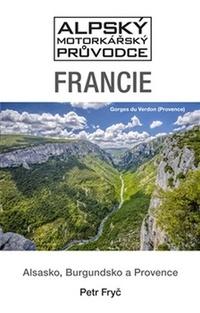Francie. Alsasko, Burgundsko a Provence - Alpský motorkářský průvodce