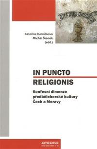 In Puncto Religionis. Konfesní dimenze předbělohorské kultury Čech a Moravy